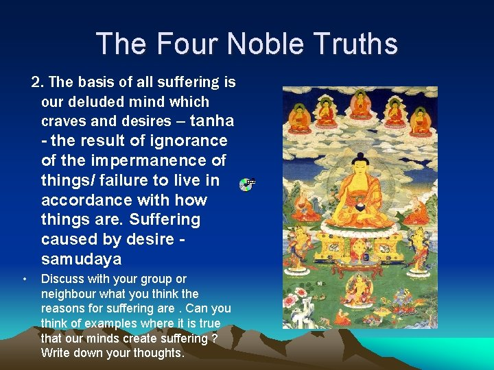 The Four Noble Truths 2. The basis of all suffering is our deluded mind