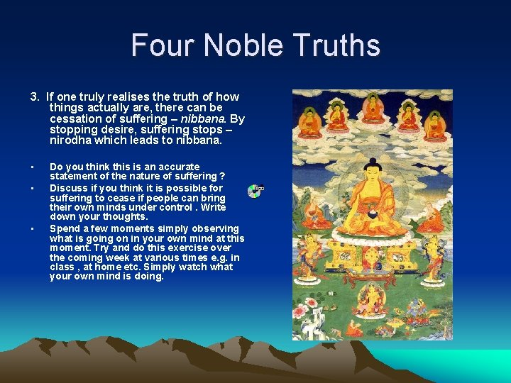Four Noble Truths 3. If one truly realises the truth of how things actually