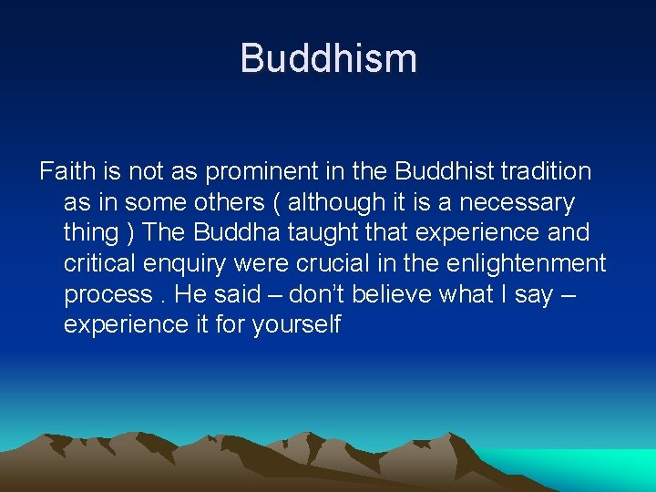 Buddhism Faith is not as prominent in the Buddhist tradition as in some others