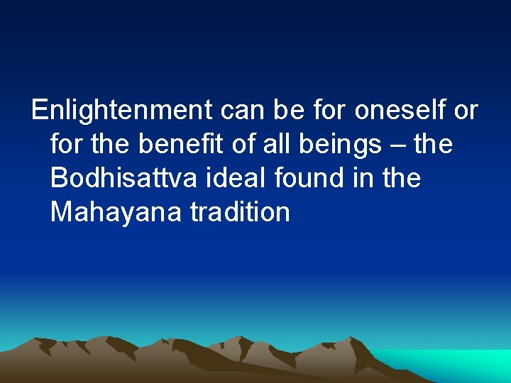 Enlightenment can be for oneself or for the benefit of all beings – the
