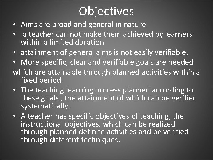 Objectives • Aims are broad and general in nature • a teacher can not