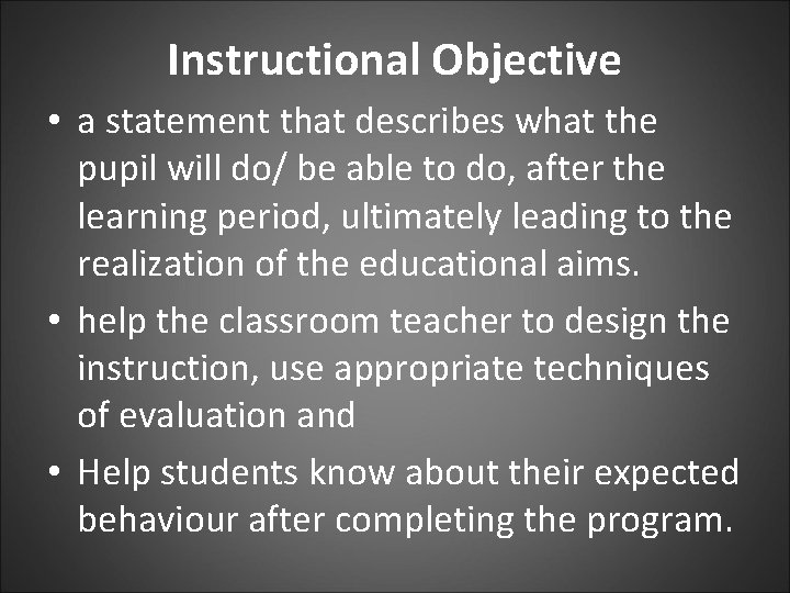 Instructional Objective • a statement that describes what the pupil will do/ be able