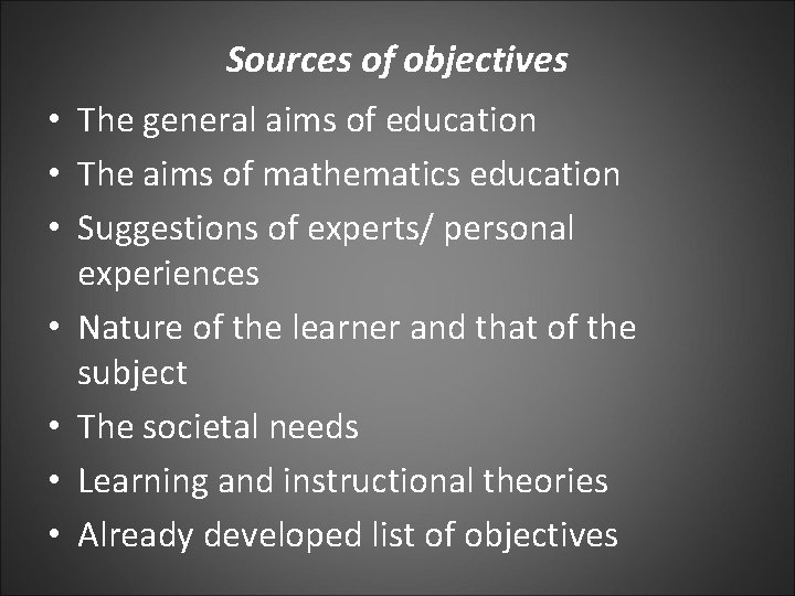Sources of objectives • The general aims of education • The aims of mathematics