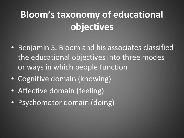 Bloom's taxonomy of educational objectives • Benjamin S. Bloom and his associates classified the