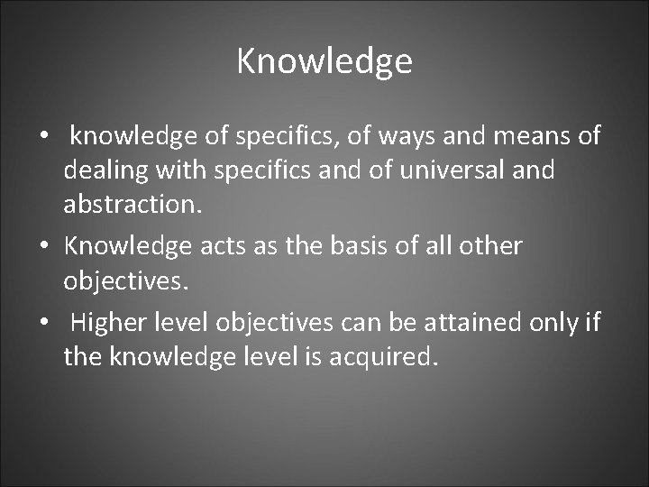 Knowledge • knowledge of specifics, of ways and means of dealing with specifics and
