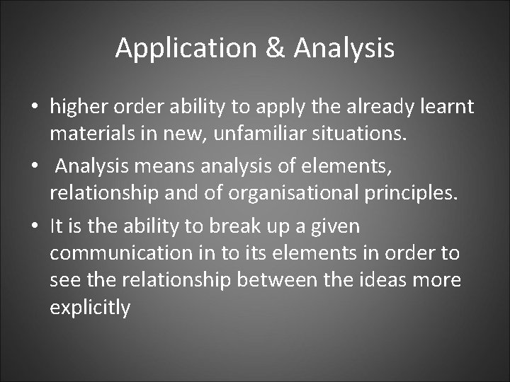 Application & Analysis • higher order ability to apply the already learnt materials in