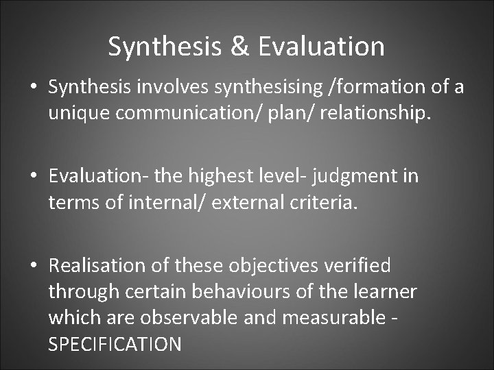 Synthesis & Evaluation • Synthesis involves synthesising /formation of a unique communication/ plan/ relationship.