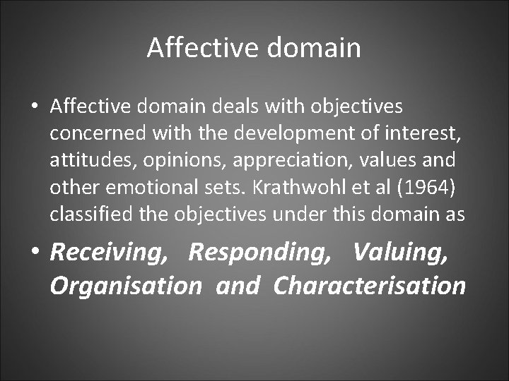 Affective domain • Affective domain deals with objectives concerned with the development of interest,