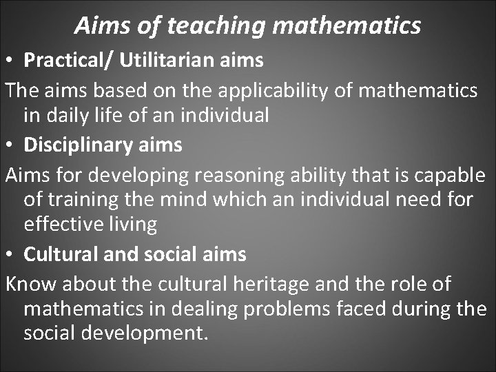 Aims of teaching mathematics • Practical/ Utilitarian aims The aims based on the applicability