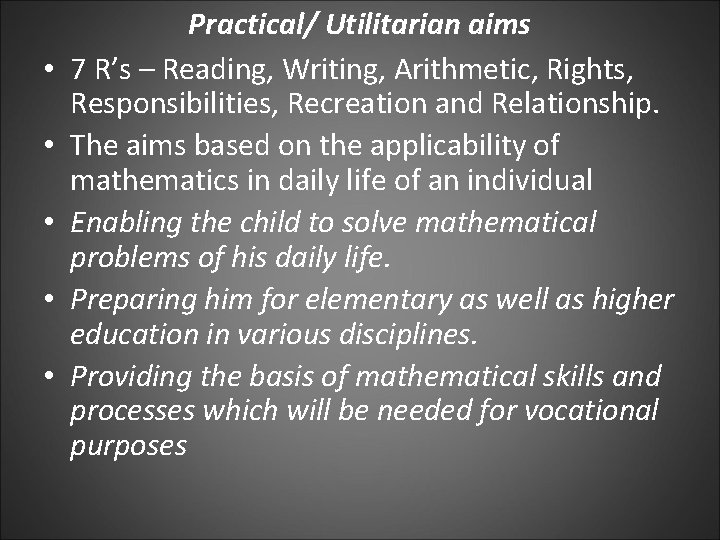 • • • Practical/ Utilitarian aims 7 R's – Reading, Writing, Arithmetic, Rights,