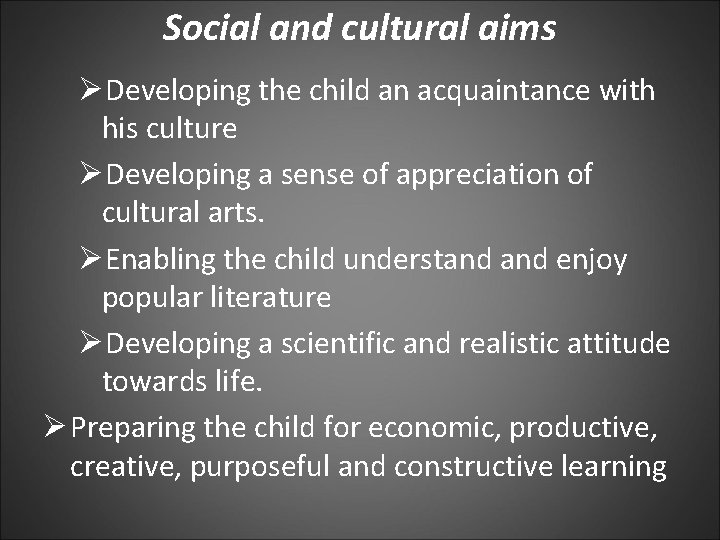 Social and cultural aims ØDeveloping the child an acquaintance with his culture ØDeveloping a