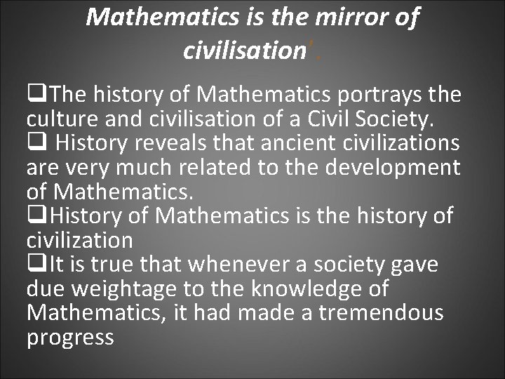 Mathematics is the mirror of civilisation'. q. The history of Mathematics portrays the culture