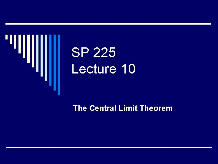 SP 225 Lecture 10 The Central Limit Theorem
