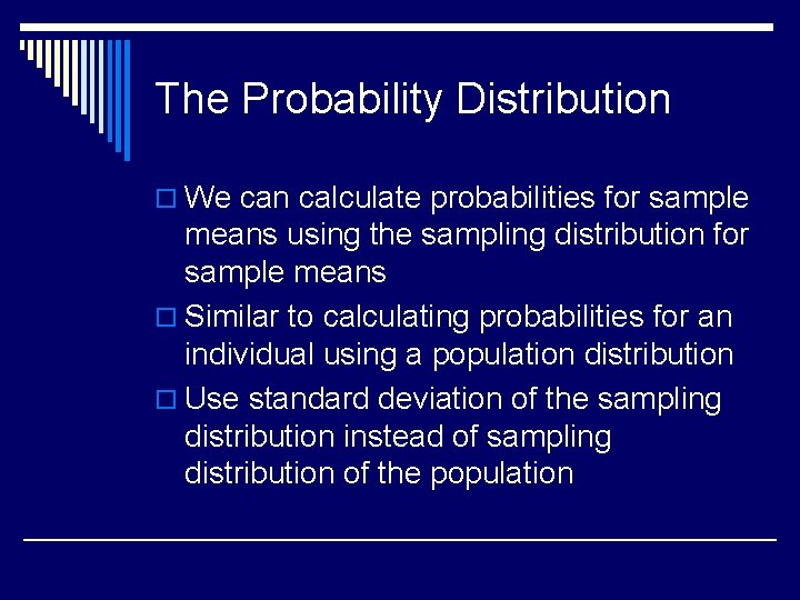 The Probability Distribution o We can calculate probabilities for sample means using the sampling