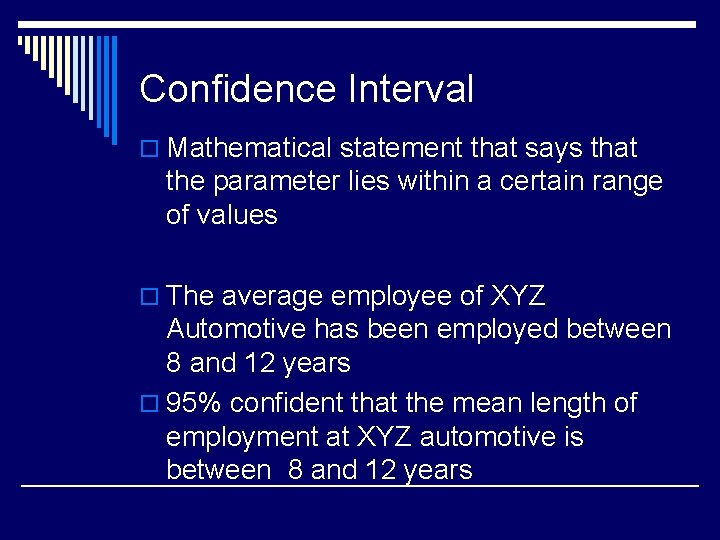 Confidence Interval o Mathematical statement that says that the parameter lies within a certain