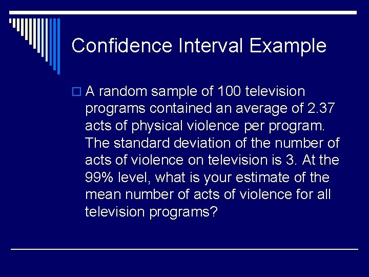 Confidence Interval Example o A random sample of 100 television programs contained an average
