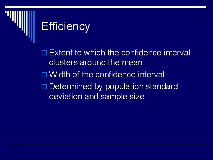Efficiency o Extent to which the confidence interval clusters around the mean o Width