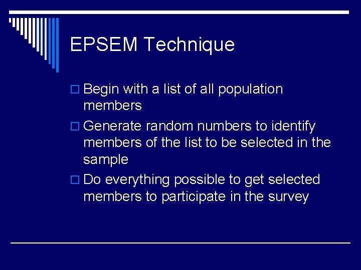 EPSEM Technique o Begin with a list of all population members o Generate random