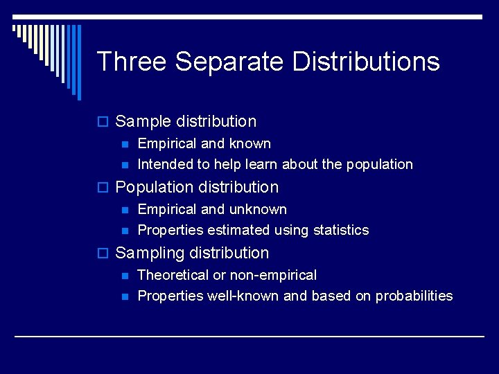 Three Separate Distributions o Sample distribution n Empirical and known n Intended to help