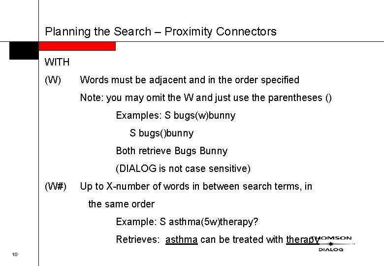 Planning the Search – Proximity Connectors WITH (W) Words must be adjacent and in