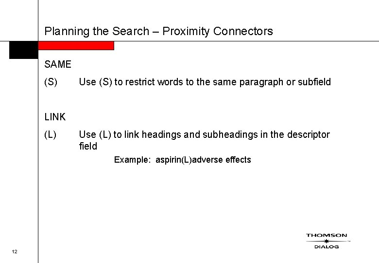 Planning the Search – Proximity Connectors SAME (S) Use (S) to restrict words to