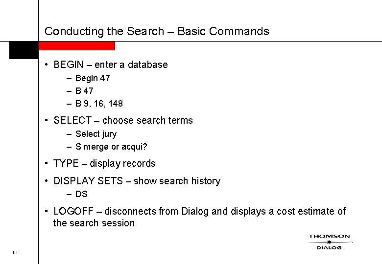 Conducting the Search – Basic Commands • BEGIN – enter a database – Begin