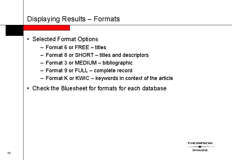 Displaying Results – Formats • Selected Format Options – – – Format 6 or
