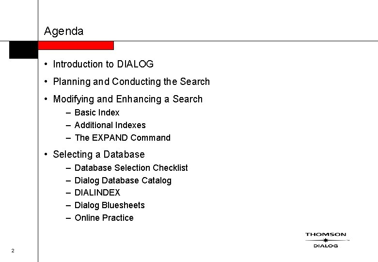 Agenda • Introduction to DIALOG • Planning and Conducting the Search • Modifying and