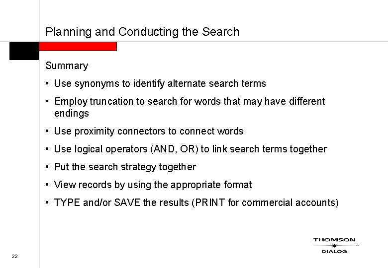 Planning and Conducting the Search Summary • Use synonyms to identify alternate search terms