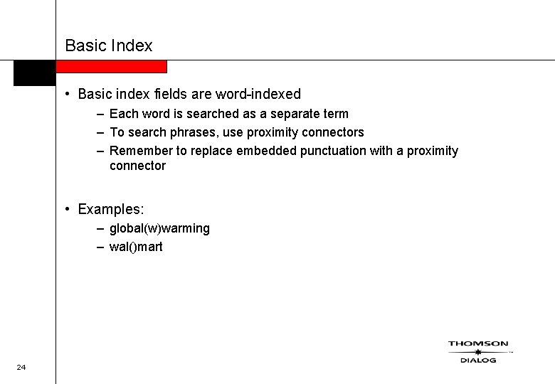 Basic Index • Basic index fields are word-indexed – Each word is searched as
