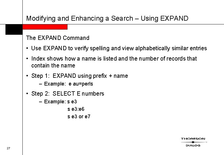 Modifying and Enhancing a Search – Using EXPAND The EXPAND Command • Use EXPAND