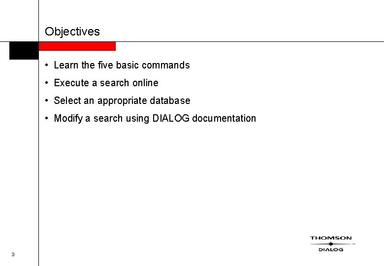 Objectives • Learn the five basic commands • Execute a search online • Select