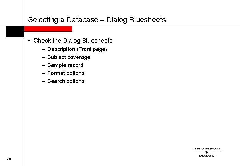 Selecting a Database – Dialog Bluesheets • Check the Dialog Bluesheets – – –