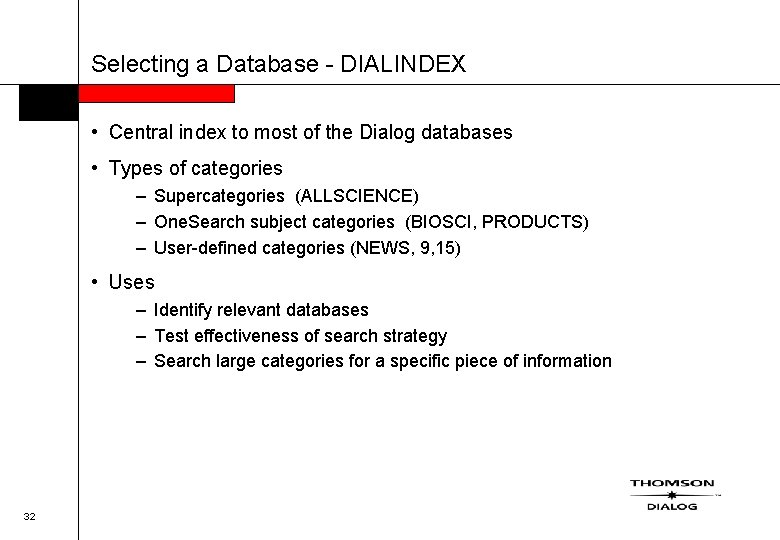 Selecting a Database - DIALINDEX • Central index to most of the Dialog databases