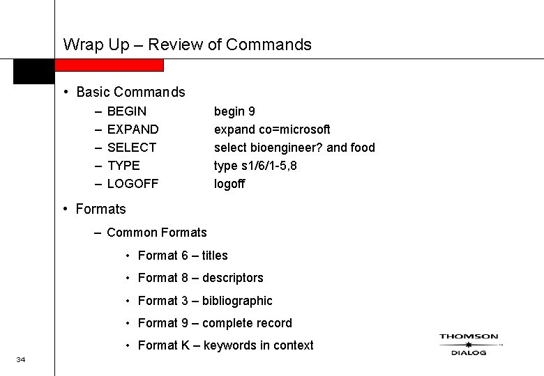 Wrap Up – Review of Commands • Basic Commands – – – BEGIN EXPAND
