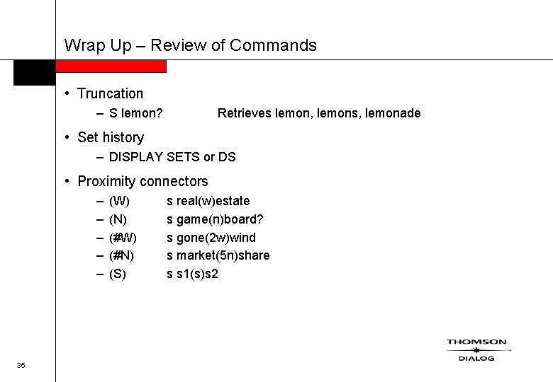Wrap Up – Review of Commands • Truncation – S lemon? Retrieves lemon, lemons,