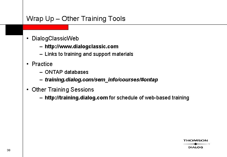 Wrap Up – Other Training Tools • Dialog. Classic. Web – http: //www. dialogclassic.