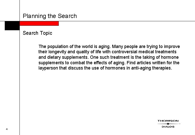 Planning the Search Topic The population of the world is aging. Many people are