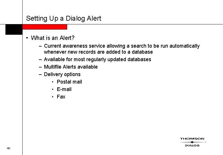 Setting Up a Dialog Alert • What is an Alert? – Current awareness service