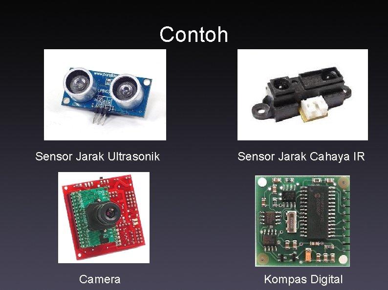 Contoh Sensor Jarak Ultrasonik Sensor Jarak Cahaya IR Camera Kompas Digital