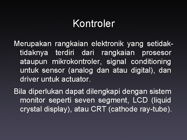 Kontroler Merupakan rangkaian elektronik yang setidaknya terdiri dari rangkaian prosesor ataupun mikrokontroler, signal conditioning