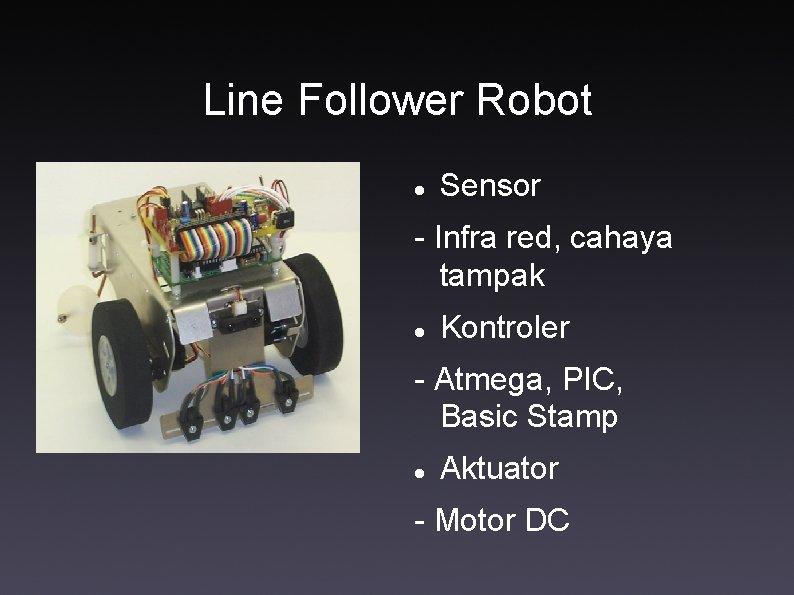 Line Follower Robot Sensor - Infra red, cahaya tampak Kontroler - Atmega, PIC, Basic