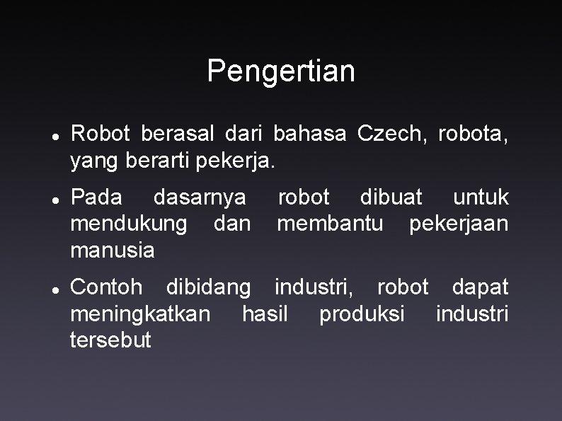 Pengertian Robot berasal dari bahasa Czech, robota, yang berarti pekerja. Pada dasarnya mendukung dan