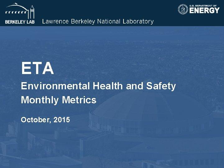 ETA Environmental Health and Safety Monthly Metrics October, 2015