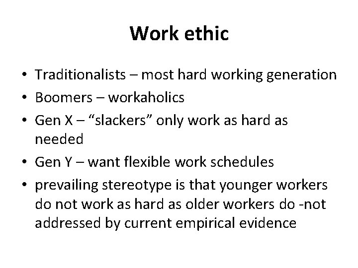 Work ethic • Traditionalists – most hard working generation • Boomers – workaholics •