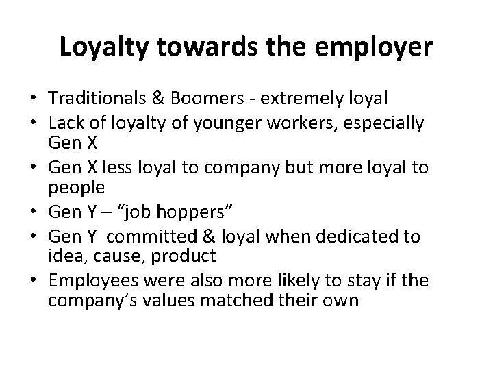 Loyalty towards the employer • Traditionals & Boomers - extremely loyal • Lack of