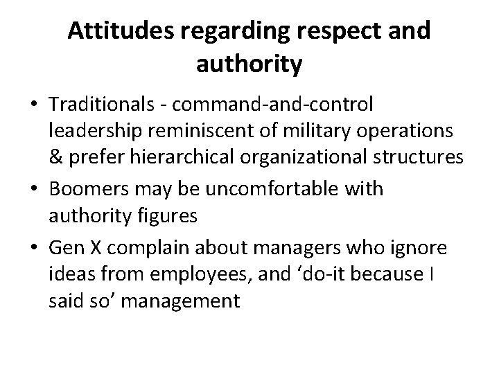 Attitudes regarding respect and authority • Traditionals - command-control leadership reminiscent of military operations