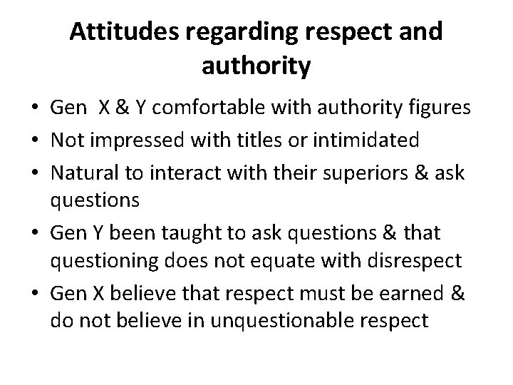 Attitudes regarding respect and authority • Gen X & Y comfortable with authority figures
