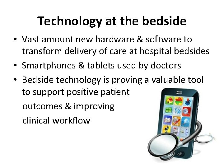Technology at the bedside • Vast amount new hardware & software to transform delivery