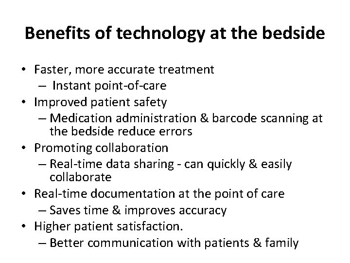 Benefits of technology at the bedside • Faster, more accurate treatment – Instant point-of-care